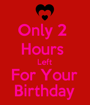 Only 2  Hours  Left For Your Birthday