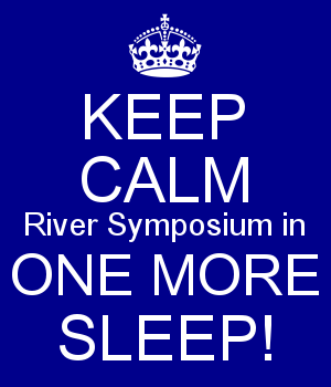 KEEP CALM River Symposium in ONE MORE SLEEP!