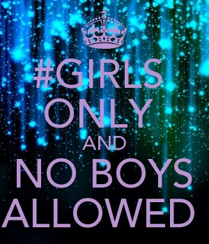 #GIRLS  ONLY  AND NO BOYS ALLOWED