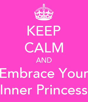 KEEP CALM AND Embrace Your Inner Princess