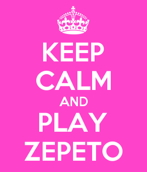 KEEP CALM AND PLAY ZEPETO