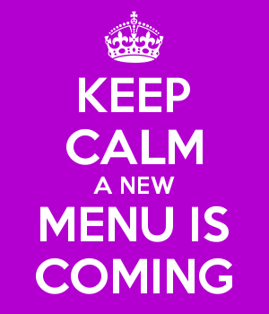 KEEP CALM A NEW MENU IS COMING