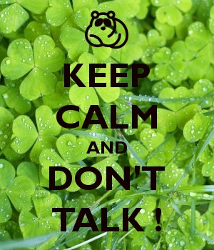 KEEP CALM AND DON'T TALK !