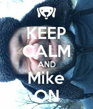 KEEP CALM AND Mike ON