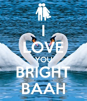 I LOVE YOU BRIGHT BAAH