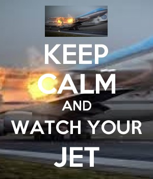 KEEP CALM AND WATCH YOUR JET