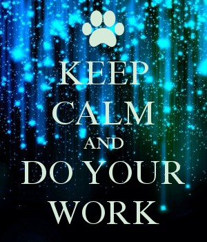 KEEP CALM AND DO YOUR WORK
