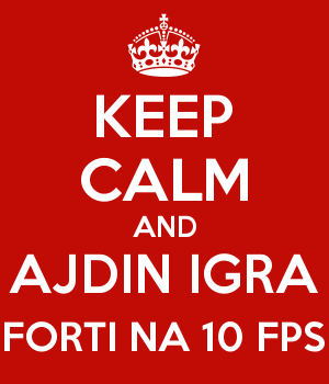 KEEP CALM AND AJDIN IGRA FORTI NA 10 FPS