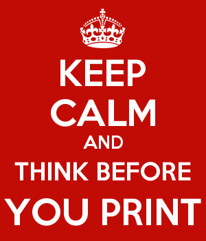 KEEP CALM AND THINK BEFORE YOU PRINT