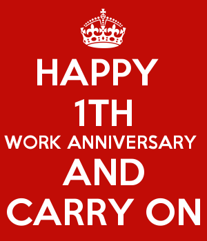 HAPPY  1TH WORK ANNIVERSARY  AND CARRY ON