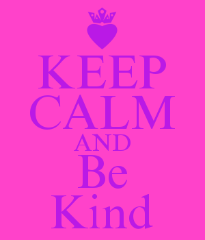 KEEP CALM AND Be Kind
