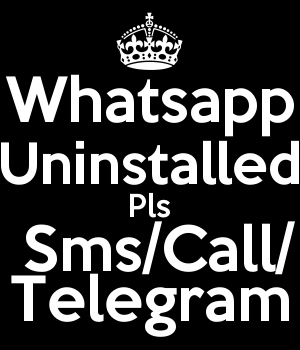 Whatsapp Uninstalled Pls  Sms/Call/ Telegram
