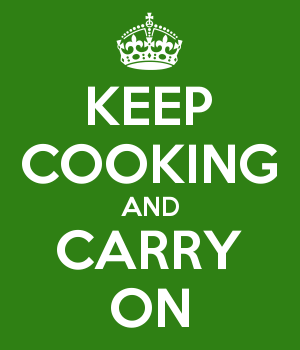 KEEP COOKING AND CARRY ON