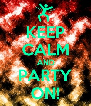 KEEP CALM AND PARTY ON!