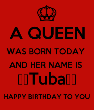 A QUEEN WAS BORN TODAY  AND HER NAME IS  ♥️Tuba♥️ HAPPY BIRTHDAY TO YOU