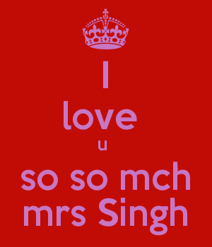 I love  u  so so mch mrs Singh