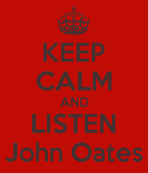 KEEP CALM AND LISTEN John Oates
