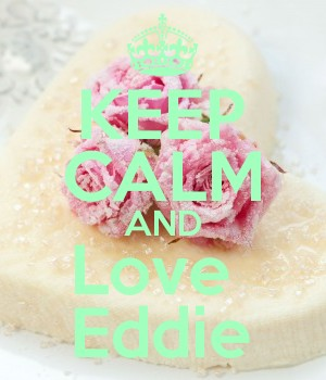 KEEP CALM AND Love  Eddie