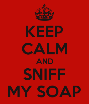 KEEP CALM AND SNIFF MY SOAP