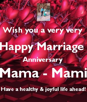 Wish you a very very  Happy Marriage  Anniversary  Mama - Mami Have a healthy & joyful life ahead!