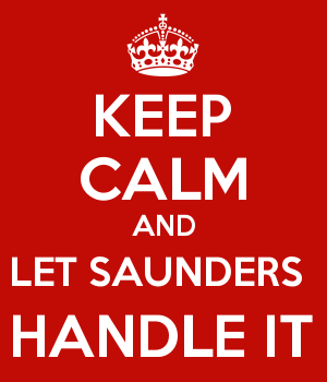 KEEP CALM AND LET SAUNDERS  HANDLE IT