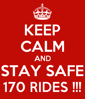 KEEP CALM AND STAY SAFE 170 RIDES !!!