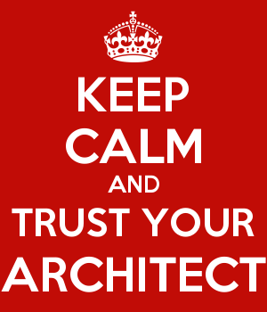 KEEP CALM AND TRUST YOUR ARCHITECT