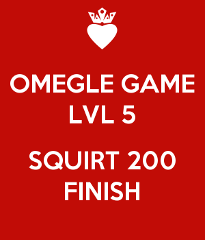 OMEGLE GAME LVL 5  SQUIRT 200 FINISH