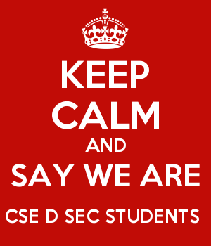 KEEP CALM AND SAY WE ARE CSE D SEC STUDENTS